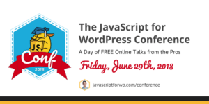 The 2018 JavaScript for WordPress Conference