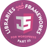JavaScript for WordPress Part 3 - Libraries and Frameworks
