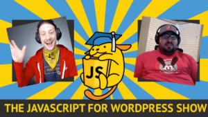 The JavaScript for WordPress Show - Episode 1 - Stop Using WordPress with Roy Sivan