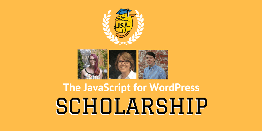 Summer 2017 JavaScript for WordPress Scholarship