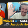 Jacob Arriola Vue JavaScript for WordPress Case Study w Zac Gordon