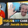 Jacob Arriola Vue JavaScript for WordPress Case Study w Zac Gordon