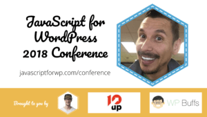 Jacob Arriola for the JavaScript for WordPress Conference 2018