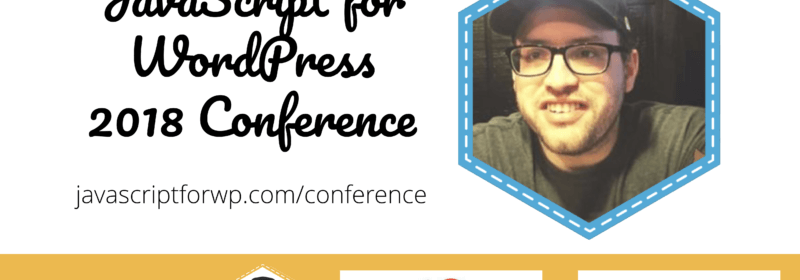 Josh Pollock for the JavaScript for WordPress Conference 2018