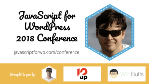 Mike Cratea for the JavaScript for WordPress Conference 2018