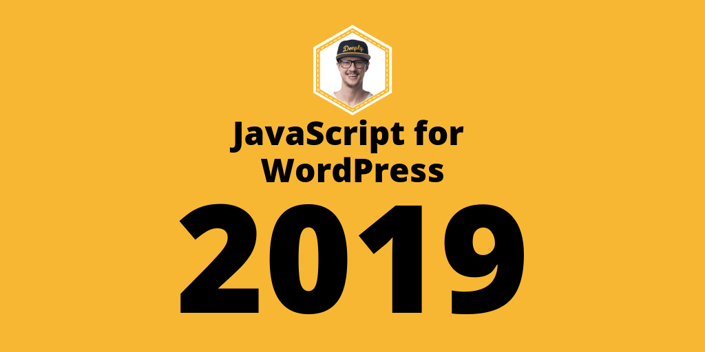 2019 JavaScript for WordPress Goals