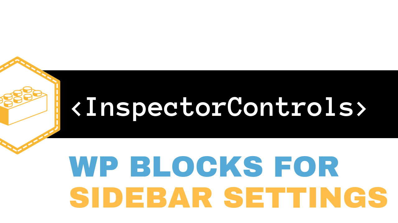 InspectorControls Component Tutorial for WordPress Blocks