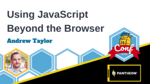 Using JavaScript Beyond the Browser – Andrew Taylor