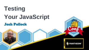 Testing Your JavaScript Josh Pollock