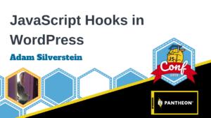 JavaScript Hooks in WordPress – Adam Silverstein