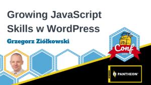 Growing JavaScript Skills with WordPress – Grzegorz Ziółkowski
