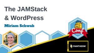JAMStack and WordPress Miriam Schwab