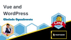Vue & WordPress – Gbolade Ogunfowote