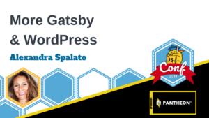 More Gatsby & WordPress Alexandra Spalato