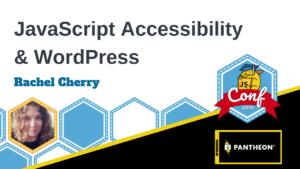JavaScript Accessibility and WordPress Rachel Cherry
