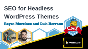 SEO for Headless WordPress Themes Reyes Martínez and Luis Herranz