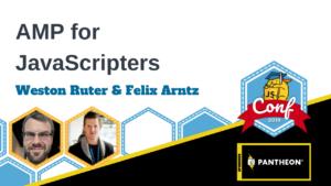 AMP for JavaScripters Weston Ruter & Felix Arntz
