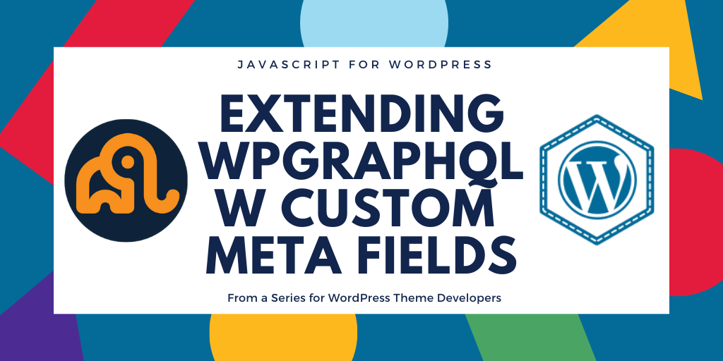 Extending WPGraphQL w Custom Meta Fields