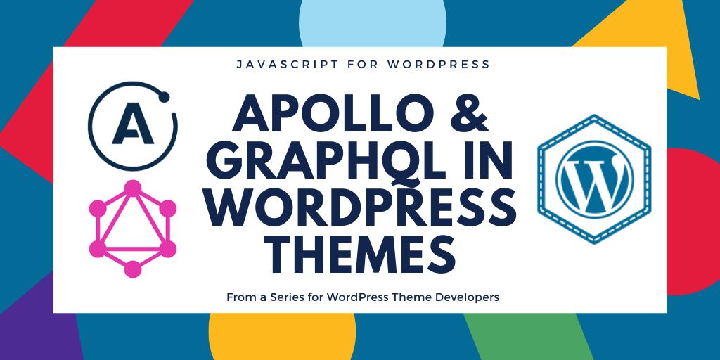 Apollo and GraphQL in a WordPress Theme
