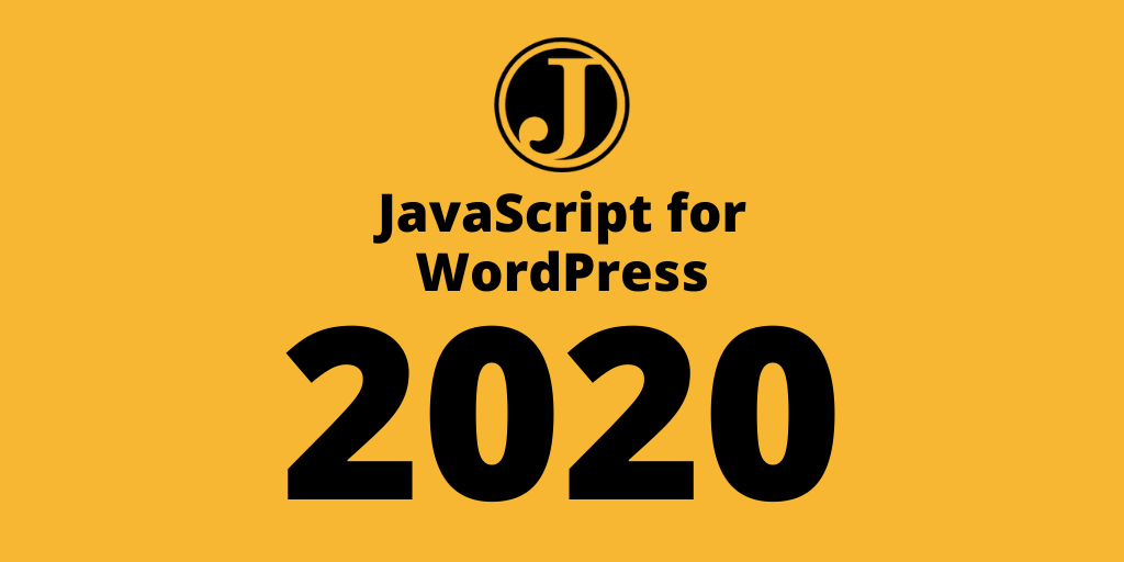"""TEXT - JavaScript for WordPress 2020 with JS for WP """"J"""" logo in circle"""