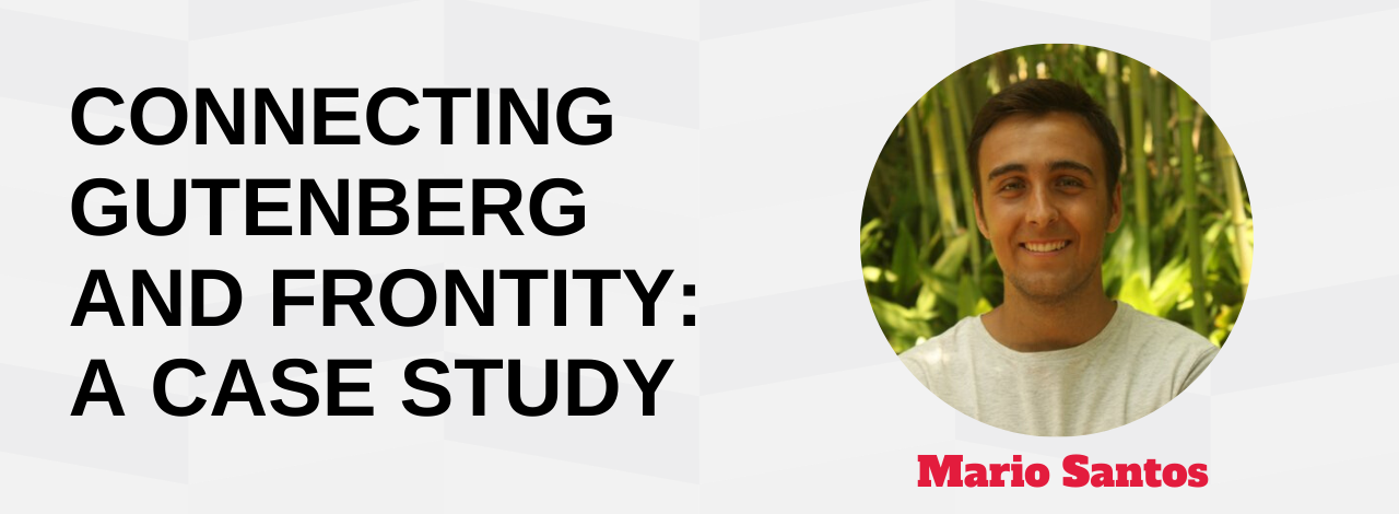Connecting Gutenberg and Frontity: A Case Study Mario Santos