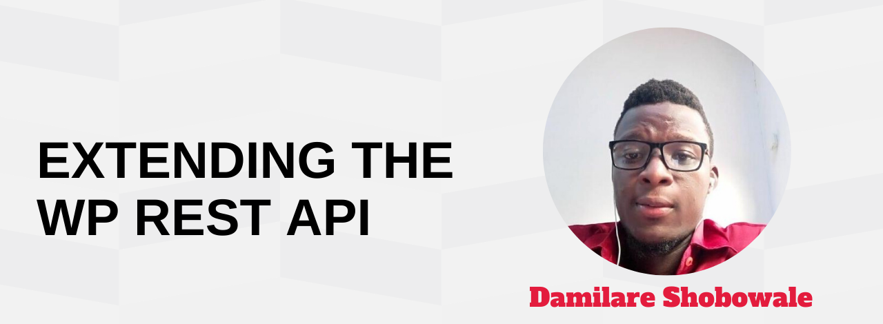 Extending The WordPress REST API Damilare Shobowale