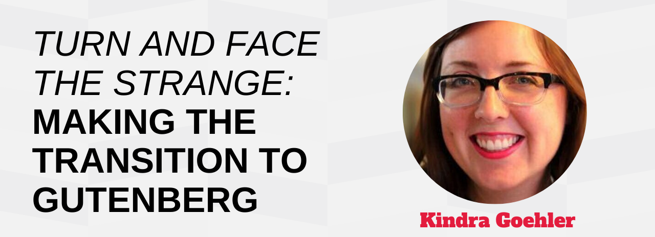Turn and Face the Strange: How Dirigible Studio Made the Transition to Gutenberg Kindra Goehler